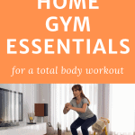 woman exercising at home with text the best space saving home gym essentials for a total body workout