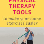 picture of a physical therapist assisting a patient stretching with a strap with text overlay best physical therapy tools to make your home exercises easier