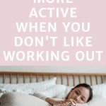 picture of a girl laying in bed with her cell phone with text overlay how to be more active when you don't like working out