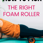 woman exercising with a foam roller with text overlay how to pick the right foam roller