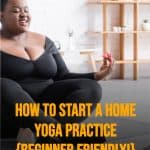 image of a woman seated on a yoga mat at home with text overlay how to start a home yoga practice
